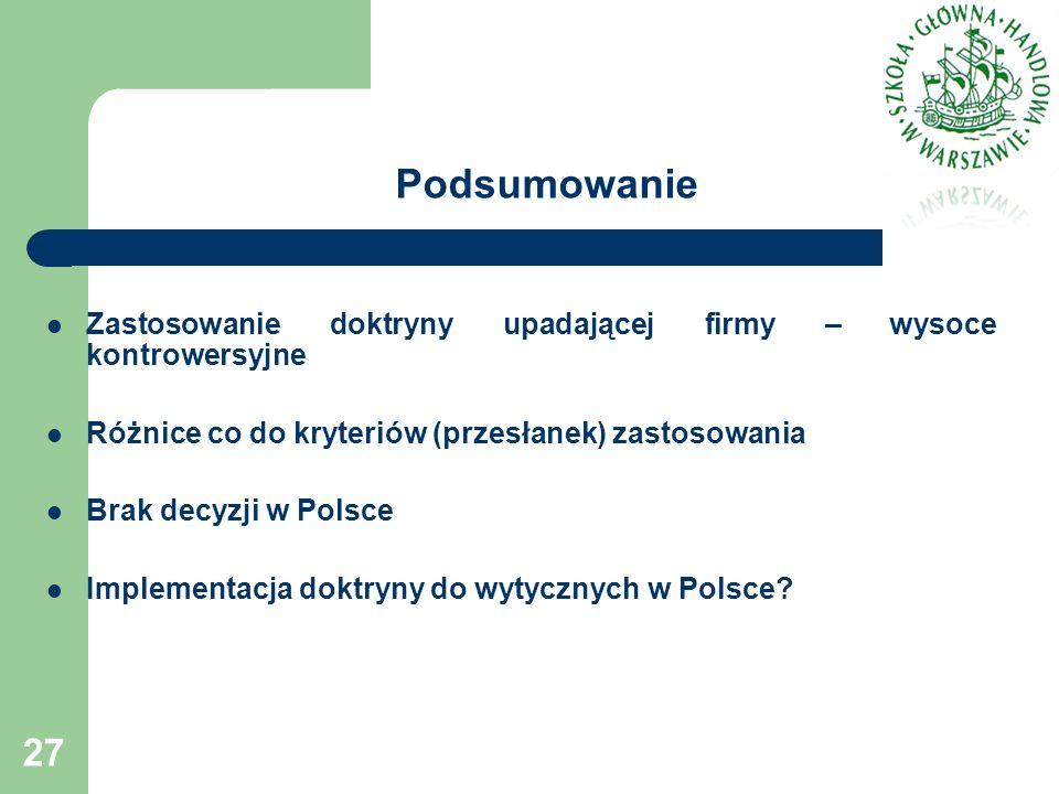 Podsumowanie Zastosowanie doktryny upadającej firmy – wysoce kontrowersyjne Różnice co do kryteriów (przesłanek) zastosowania Brak decyzji w Polsce Implementacja doktryny do wytycznych w Polsce.