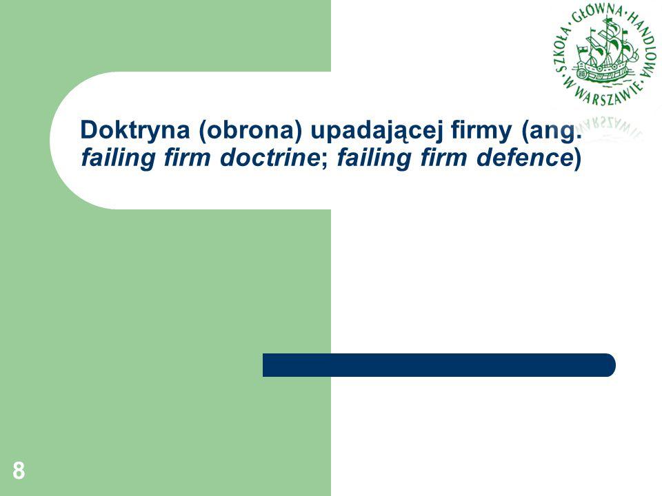Doktryna (obrona) upadającej firmy (ang. failing firm doctrine; failing firm defence) 8
