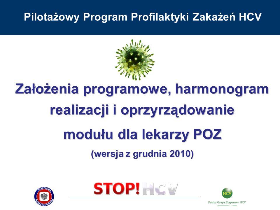 Pilotażowy Program Profilaktyki Zakażeń HCV Założenia programowe, harmonogram realizacji i oprzyrządowanie modułu dla lekarzy POZ (wersja z grudnia 20
