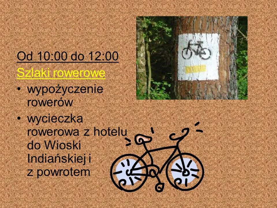 Od 10:00 do 12:00 Szlaki rowerowe wypożyczenie rowerów wycieczka rowerowa z hotelu do Wioski Indiańskiej i z powrotem
