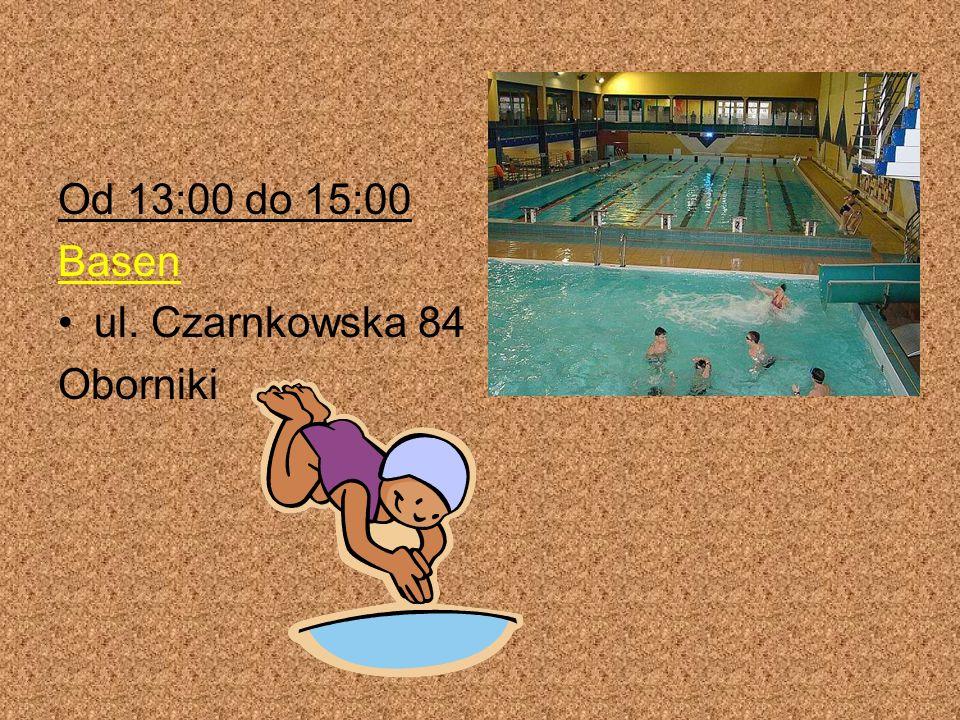 Od 13:00 do 15:00 Basen ul. Czarnkowska 84 Oborniki