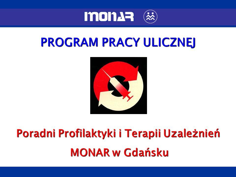 Poradni Profilaktyki i Terapii Uzależnień MONAR w Gdańsku PROGRAM PRACY ULICZNEJ