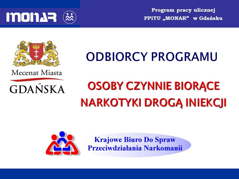 ODBIORCY PROGRAMU OSOBY CZYNNIE BIORĄCE NARKOTYKI DROGĄ INIEKCJI Program pracy ulicznej PPiTU MONAR w Gdańsku