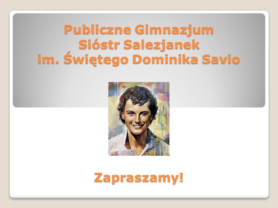 Publiczne Gimnazjum Sióstr Salezjanek im. Świętego Dominika Savio Zapraszamy!