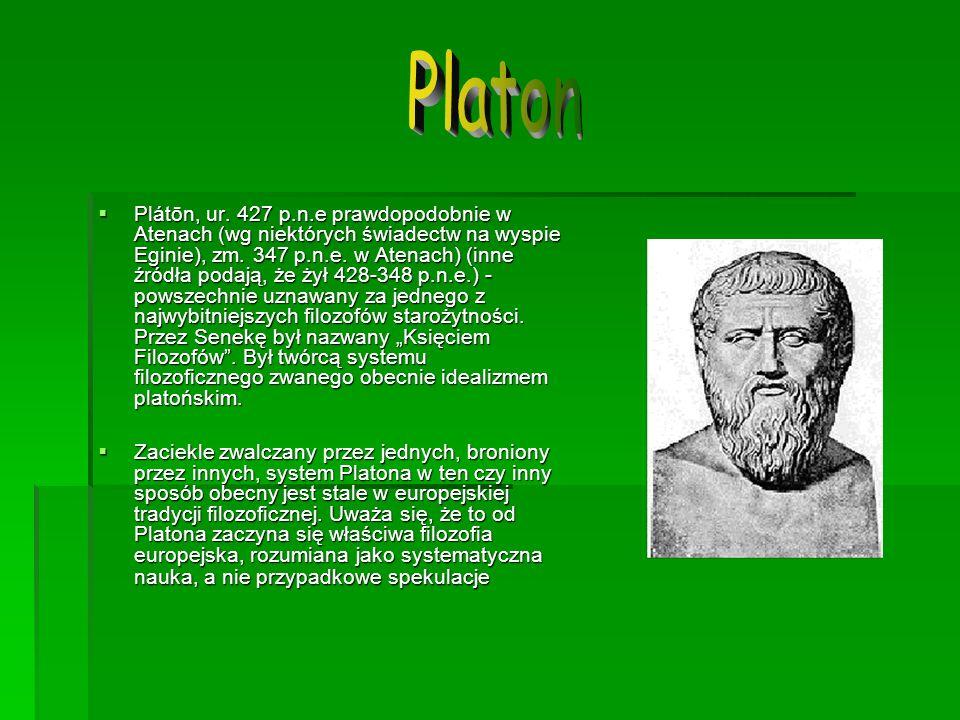 Plátōn, ur. 427 p.n.e prawdopodobnie w Atenach (wg niektórych świadectw na wyspie Eginie), zm. 347 p.n.e. w Atenach) (inne źródła podają, że żył 428-3