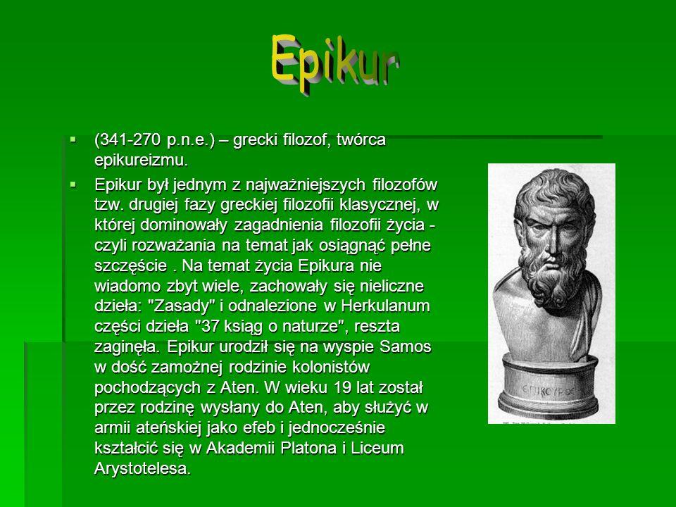 (341-270 p.n.e.) – grecki filozof, twórca epikureizmu. (341-270 p.n.e.) – grecki filozof, twórca epikureizmu. Epikur był jednym z najważniejszych filo