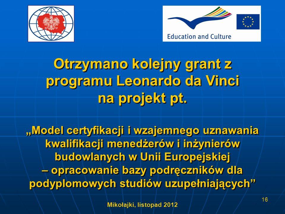 Mikołajki, listopad 2012 16 Otrzymano kolejny grant z programu Leonardo da Vinci na projekt pt. Model certyfikacji i wzajemnego uznawania kwalifikacji