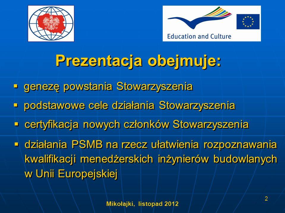 Mikołajki, listopad 2012 13 Uzyskanie certyfikatu PSMB potwierdzającego kwalifikacje menedżerskie określone w ramach Programu Leonardo da Vinci, zapewnią polskim inżynierom i menedżerom budowlanym członkostwo w CIOB na poziomie Członka Stowarzyszonego (ACIOB).