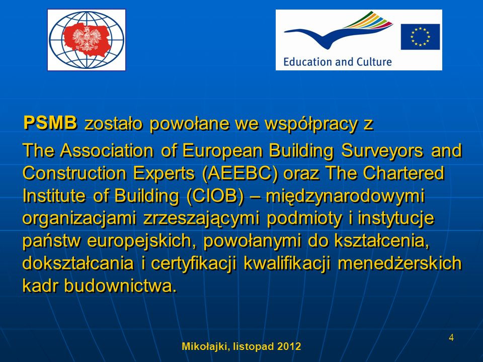 Mikołajki, listopad 2012 4 zostało powołane we współpracy z The Association of European Building Surveyors and Construction Experts (AEEBC) oraz The C