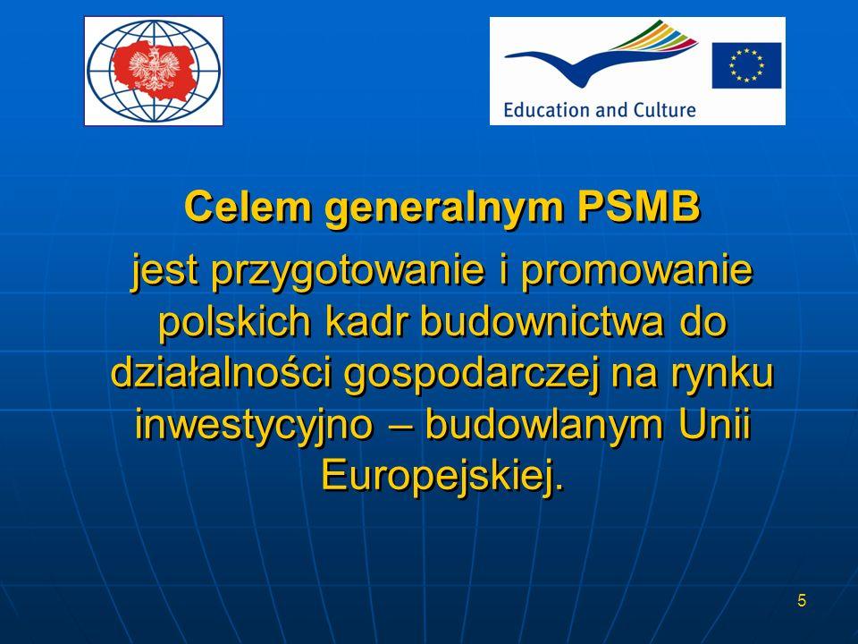 5 Celem generalnym PSMB jest przygotowanie i promowanie polskich kadr budownictwa do działalności gospodarczej na rynku inwestycyjno – budowlanym Unii