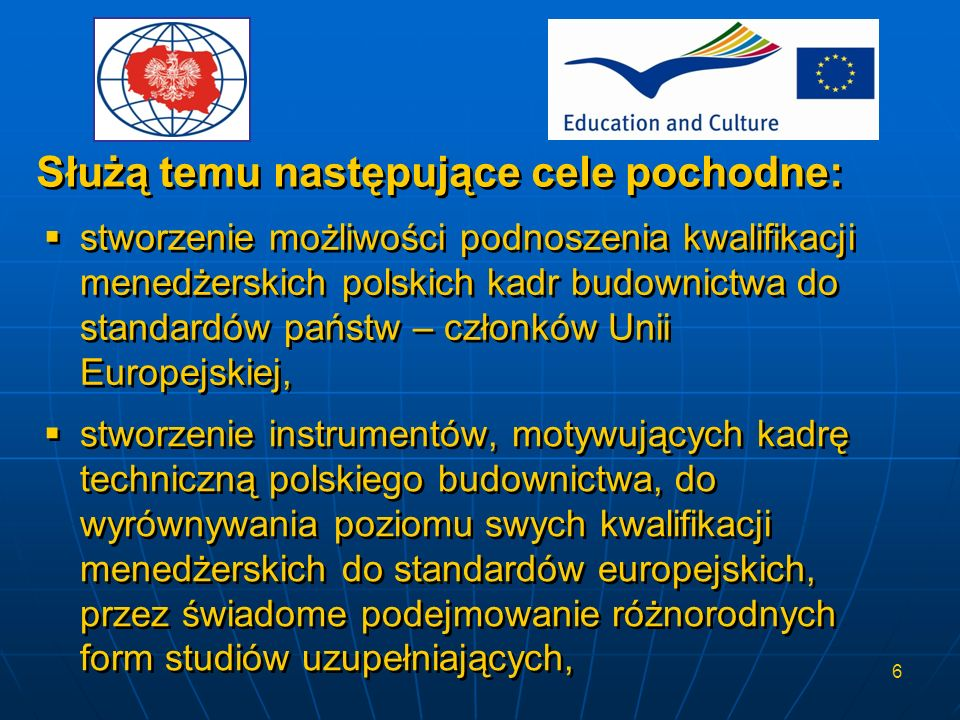 7 stworzenie możliwości polskim kadrom budownictwa poddawania się procesowi weryfikowania ich przygotowania do pełnienia funkcji menedżerskich, w celu uzyskiwania odpowiednich certyfikatów kwalifikacji, uznawanych w państwach – członkach Unii Europejskiej.