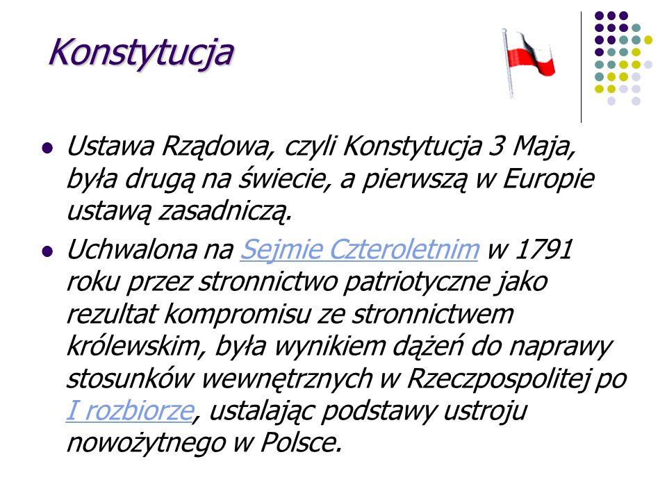 Konstytucja Ustawa Rządowa, czyli Konstytucja 3 Maja, była drugą na świecie, a pierwszą w Europie ustawą zasadniczą. Uchwalona na Sejmie Czteroletnim