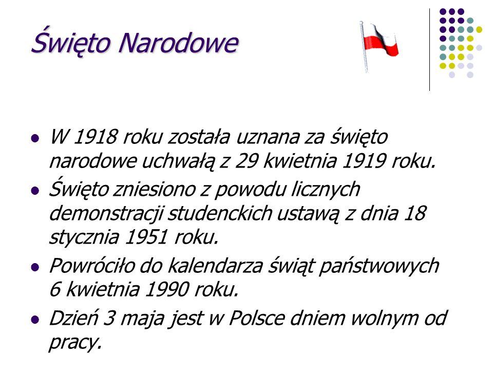 Święto Narodowe W 1918 roku została uznana za święto narodowe uchwałą z 29 kwietnia 1919 roku. Święto zniesiono z powodu licznych demonstracji studenc
