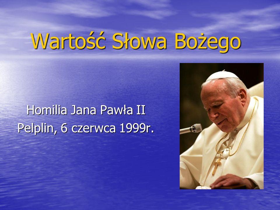Wartość Słowa Bożego Homilia Jana Pawła II Pelplin, 6 czerwca 1999r.