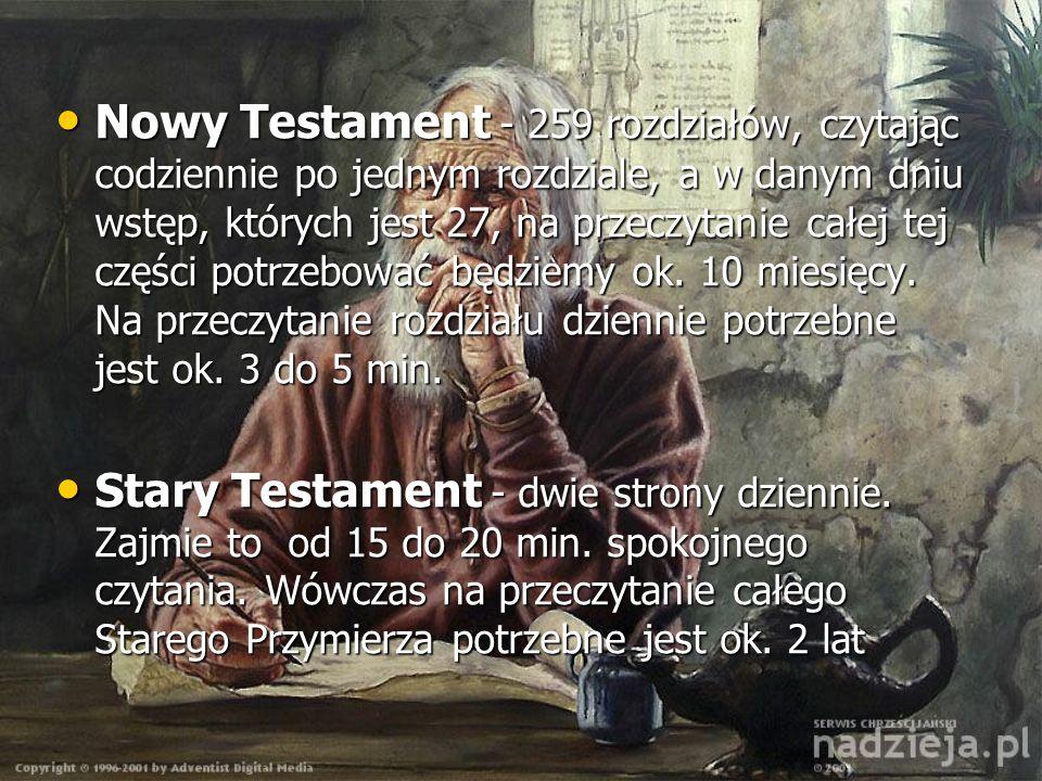 Nowy Testament - 259 rozdziałów, czytając codziennie po jednym rozdziale, a w danym dniu wstęp, których jest 27, na przeczytanie całej tej części potr