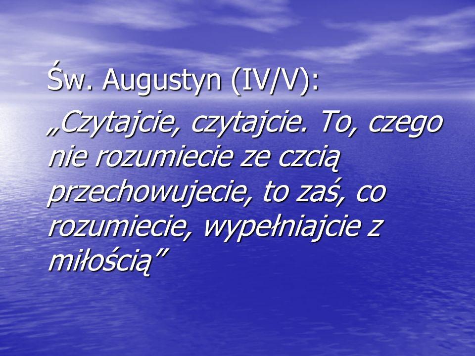 Św. Augustyn (IV/V): Św. Augustyn (IV/V): Czytajcie, czytajcie. To, czego nie rozumiecie ze czcią przechowujecie, to zaś, co rozumiecie, wypełniajcie