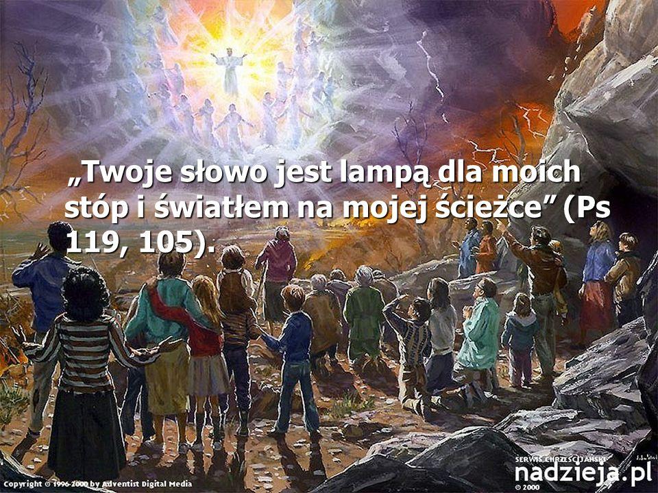 Twoje słowo jest lampą dla moich stóp i światłem na mojej ścieżce (Ps 119, 105). Twoje słowo jest lampą dla moich stóp i światłem na mojej ścieżce (Ps