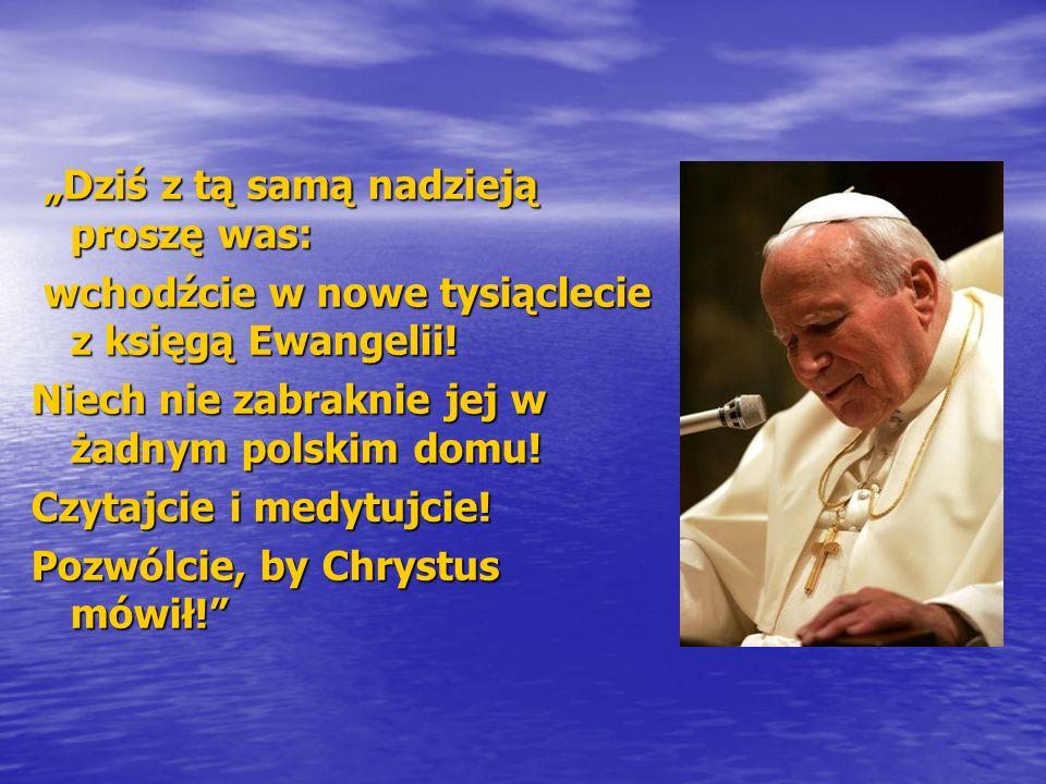 Dziś z tą samą nadzieją proszę was: Dziś z tą samą nadzieją proszę was: wchodźcie w nowe tysiąclecie z księgą Ewangelii! wchodźcie w nowe tysiąclecie
