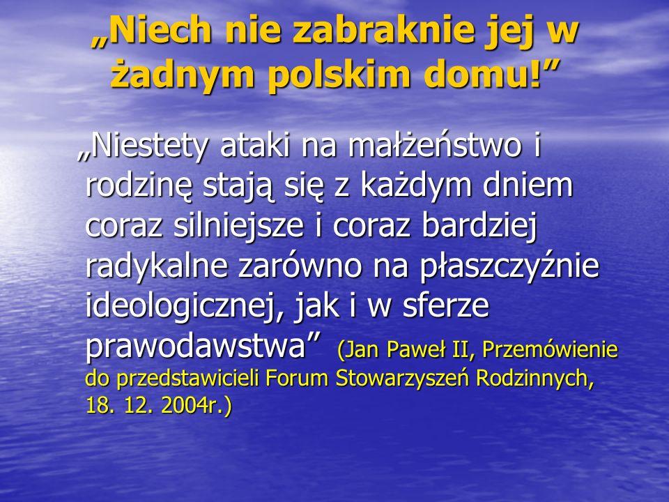 Niech nie zabraknie jej w żadnym polskim domu! Niestety ataki na małżeństwo i rodzinę stają się z każdym dniem coraz silniejsze i coraz bardziej radyk