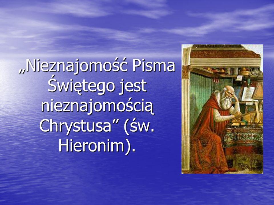 Nieznajomość Pisma Świętego jest nieznajomością Chrystusa (św. Hieronim).