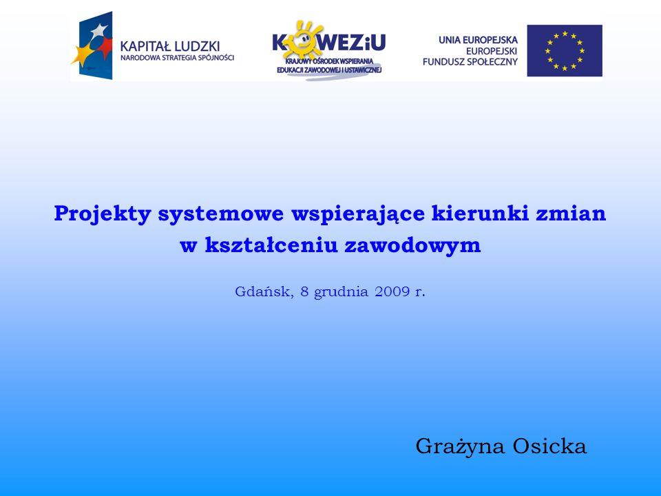 Projekty systemowe wspierające kierunki zmian w kształceniu zawodowym Gdańsk, 8 grudnia 2009 r. Grażyna Osicka
