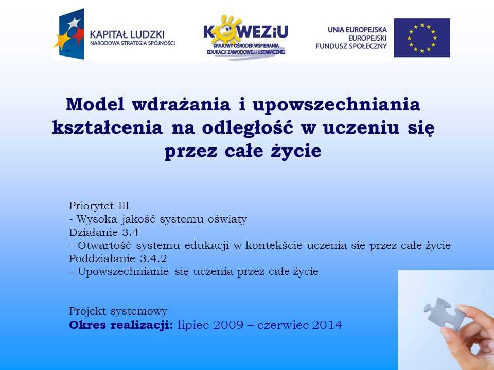 Planowany harmonogram realizacji projektu 200920102011201220132014 Zadanie 1: Zarządzanie i obsługa projektu Zadanie 2: Diagnoza stanu KNO w Polsce i w wybranych krajach UE oraz diagnoza potrzeb edukacyjnych nauczycieli i odbiorców w zakresie KNO Zadanie 3: Opracowanie modelu wdrażania i upowszechniania kształcenia na odległość (KNO) w Polsce Zadanie 4: Utworzenie portalu internetowego dedykowanego dla placówek KNO, w tym repozytorium zasobów Zadanie 5: Opracowanie multimedialnych kursów e-learningowych dla wybranych jednostek modułowych oraz kursów dla nauczycieli i odbiorców KNO Zadanie 6: Doskonalenie kadry KNO Zadanie 7: Upowszechnianie rezultatów i promocja projektu Zadanie 8: Monitoring i ewaluacja projektu