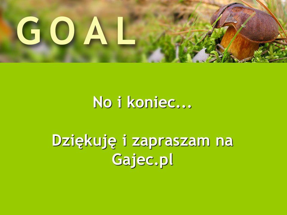 No i koniec... Dziękuję i zapraszam na Gajec.pl