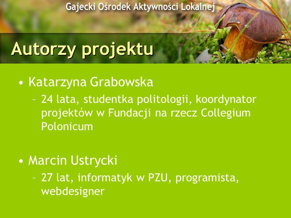 Autorzy projektu Katarzyna Grabowska –24 lata, studentka politologii, koordynator projektów w Fundacji na rzecz Collegium Polonicum Marcin Ustrycki –2