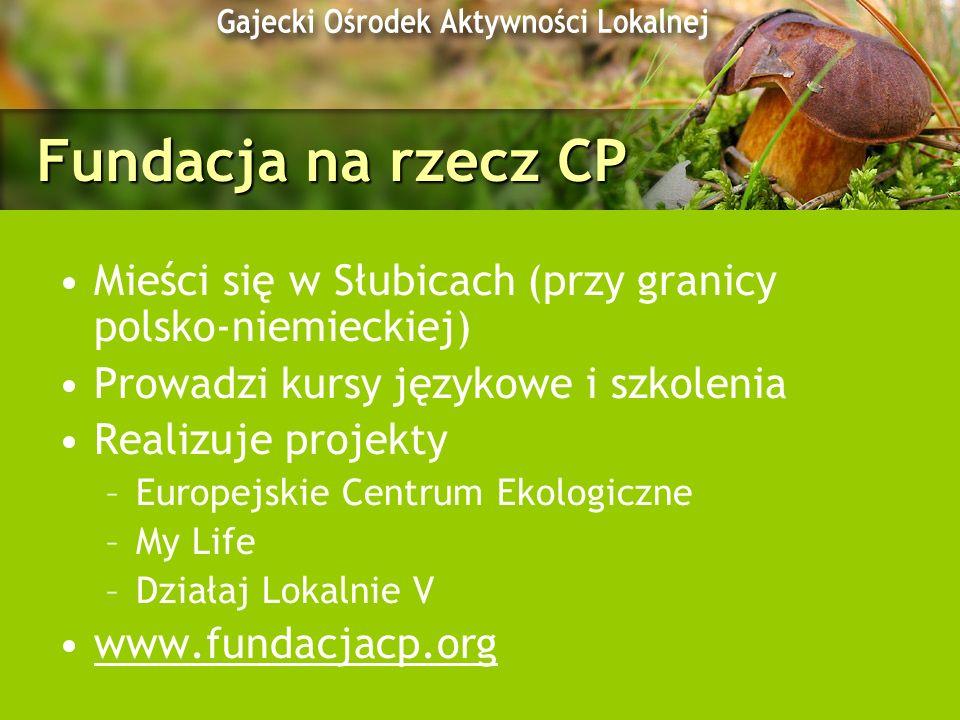Fundacja na rzecz CP Mieści się w Słubicach (przy granicy polsko-niemieckiej) Prowadzi kursy językowe i szkolenia Realizuje projekty –Europejskie Cent