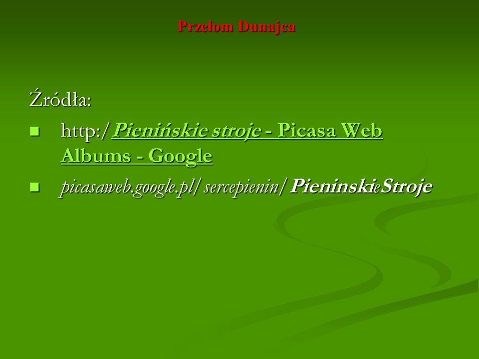 Przełom Dunajca Źródła: http:/Pienińskie stroje - Picasa Web Albums - Google http:/Pienińskie stroje - Picasa Web Albums - GooglePienińskie stroje - P