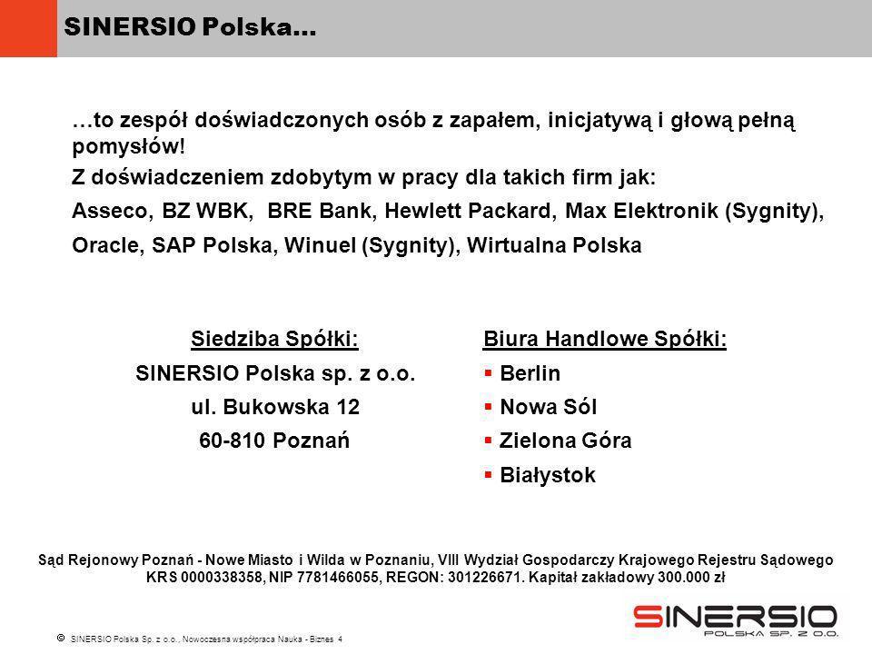 SINERSIO Polska Sp. z o.o., Nowoczesna współpraca Nauka - Biznes 4 SINERSIO Polska… …to zespół doświadczonych osób z zapałem, inicjatywą i głową pełną