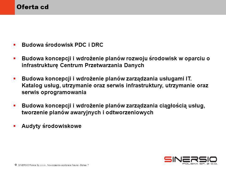 SINERSIO Polska Sp. z o.o., Nowoczesna współpraca Nauka - Biznes 7 Oferta cd Budowa środowisk PDC i DRC Budowa koncepcji i wdrożenie planów rozwoju śr