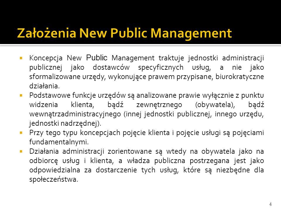Koncepcja New Public Management traktuje jednostki administracji publicznej jako dostawców specyficznych usług, a nie jako sformalizowane urzędy, wyko