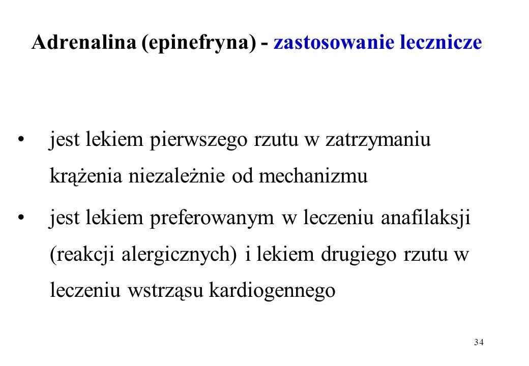 34 Adrenalina (epinefryna) - zastosowanie lecznicze jest lekiem pierwszego rzutu w zatrzymaniu krążenia niezależnie od mechanizmu jest lekiem preferow