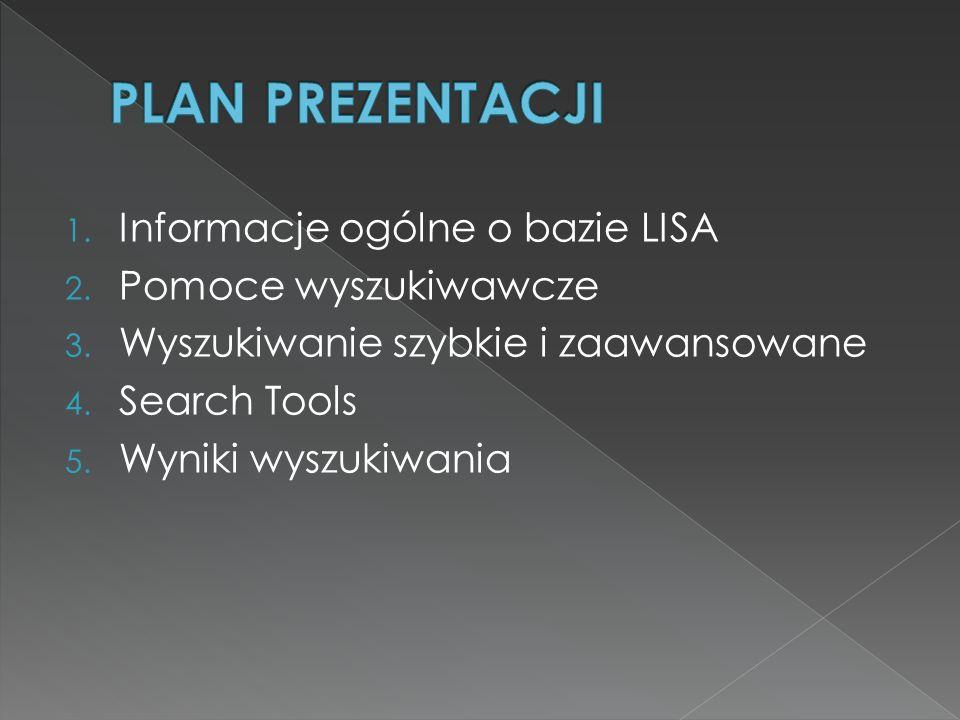 1. Informacje ogólne o bazie LISA 2. Pomoce wyszukiwawcze 3. Wyszukiwanie szybkie i zaawansowane 4. Search Tools 5. Wyniki wyszukiwania