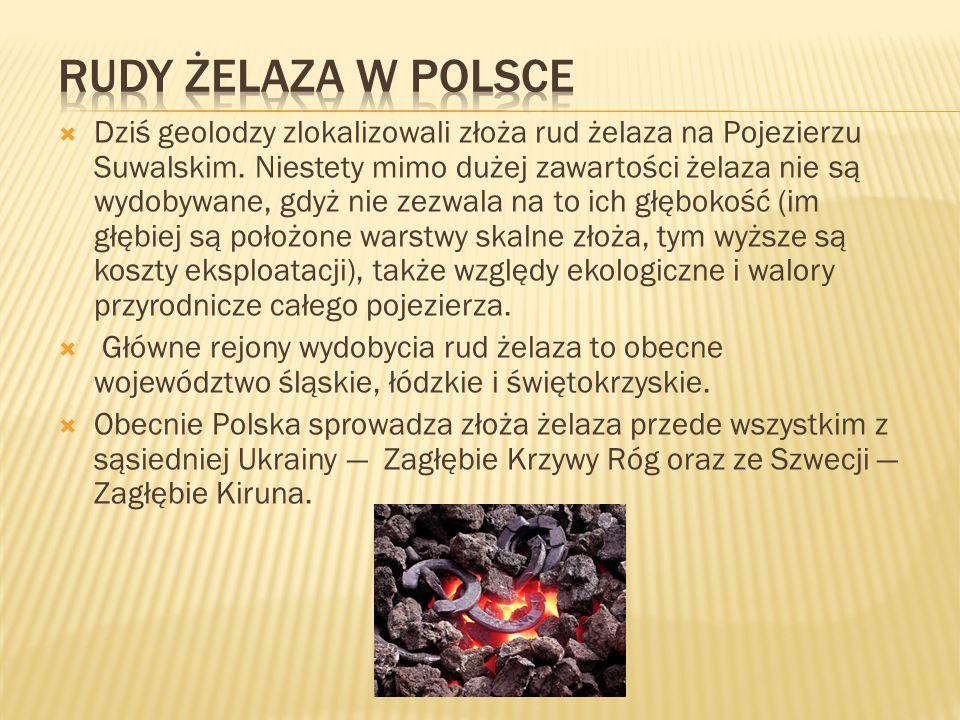 Dziś geolodzy zlokalizowali złoża rud żelaza na Pojezierzu Suwalskim. Niestety mimo dużej zawartości żelaza nie są wydobywane, gdyż nie zezwala na to