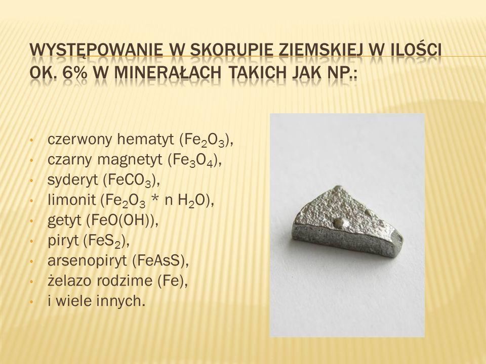 czerwony hematyt (Fe 2 O 3 ), czarny magnetyt (Fe 3 O 4 ), syderyt (FeCO 3 ), limonit (Fe 2 O 3 * n H 2 O), getyt (FeO(OH)), piryt (FeS 2 ), arsenopir
