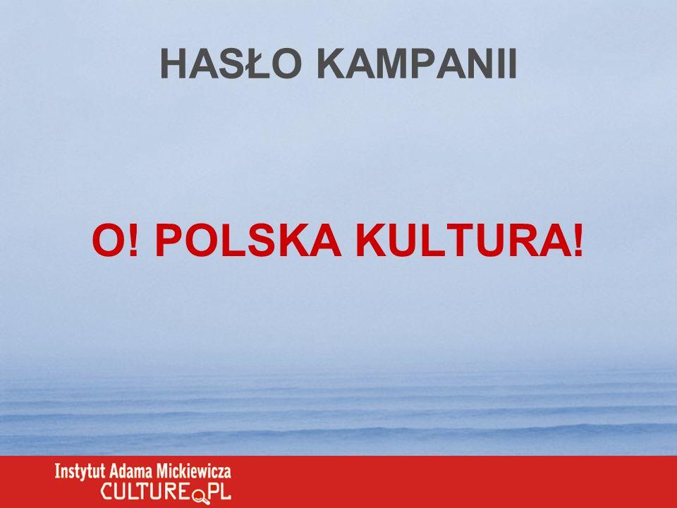 HASŁO KAMPANII O! POLSKA KULTURA!