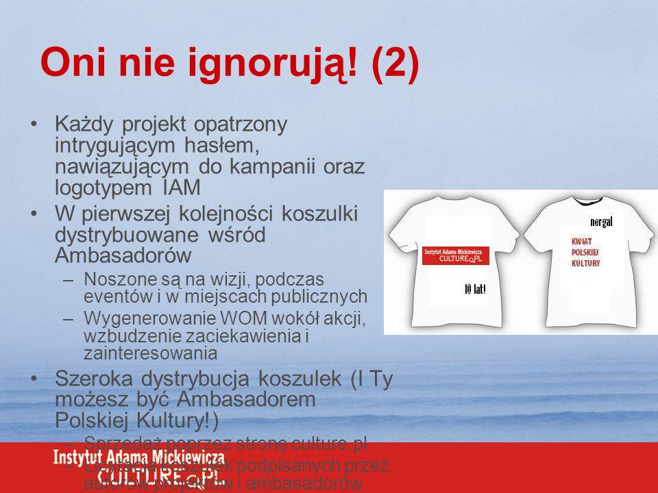 Oni nie ignorują! (2) Każdy projekt opatrzony intrygującym hasłem, nawiązującym do kampanii oraz logotypem IAM W pierwszej kolejności koszulki dystryb