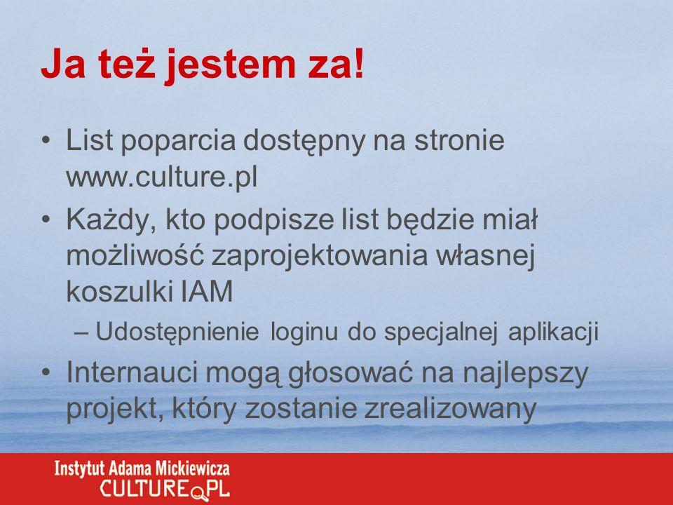 Ja też jestem za! List poparcia dostępny na stronie www.culture.pl Każdy, kto podpisze list będzie miał możliwość zaprojektowania własnej koszulki IAM