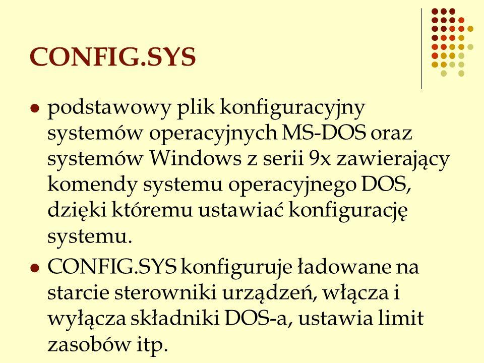 CONFIG.SYS podstawowy plik konfiguracyjny systemów operacyjnych MS-DOS oraz systemów Windows z serii 9x zawierający komendy systemu operacyjnego DOS,