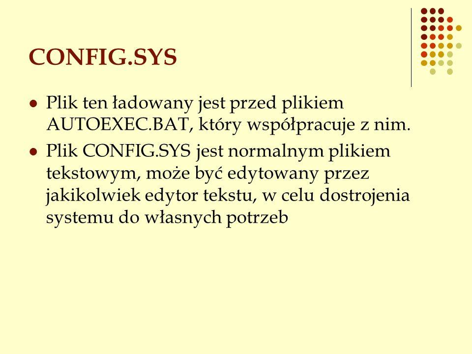 CONFIG.SYS Plik ten ładowany jest przed plikiem AUTOEXEC.BAT, który współpracuje z nim. Plik CONFIG.SYS jest normalnym plikiem tekstowym, może być edy