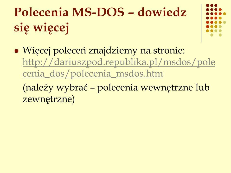 Polecenia MS-DOS – dowiedz się więcej Więcej poleceń znajdziemy na stronie: http://dariuszpod.republika.pl/msdos/pole cenia_dos/polecenia_msdos.htm ht