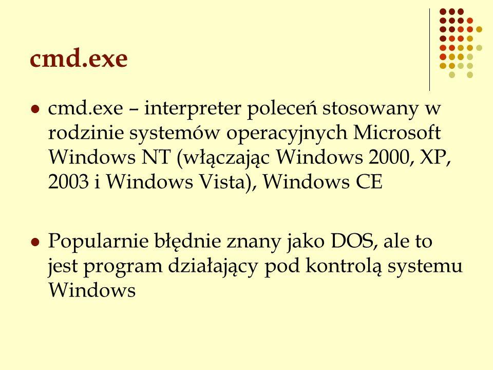 cmd.exe cmd.exe – interpreter poleceń stosowany w rodzinie systemów operacyjnych Microsoft Windows NT (włączając Windows 2000, XP, 2003 i Windows Vist
