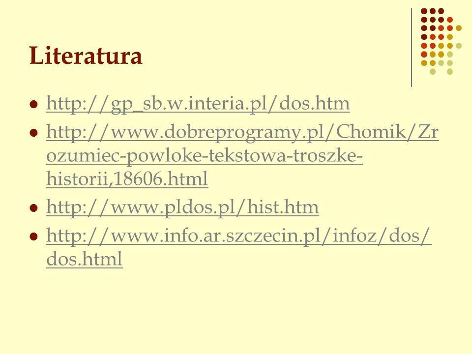 Literatura http://gp_sb.w.interia.pl/dos.htm http://www.dobreprogramy.pl/Chomik/Zr ozumiec-powloke-tekstowa-troszke- historii,18606.html http://www.do