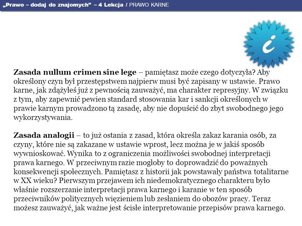 Zasada nullum crimen sine lege – pamiętasz może czego dotyczyła? Aby określony czyn był przestępstwem najpierw musi być zapisany w ustawie. Prawo karn