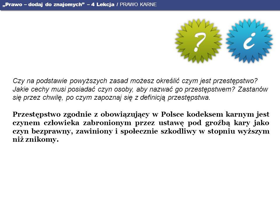 Czy na podstawie powyższych zasad możesz określić czym jest przestępstwo? Jakie cechy musi posiadać czyn osoby, aby nazwać go przestępstwem? Zastanów