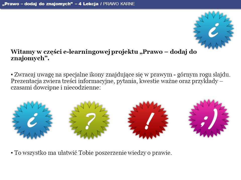 Witamy w części e-learningowej projektu Prawo – dodaj do znajomych. Zwracaj uwagę na specjalne ikony znajdujące się w prawym - górnym rogu slajdu. Pre