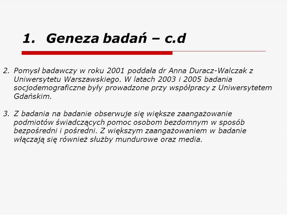1.Geneza badań – c.d 2.Pomysł badawczy w roku 2001 poddała dr Anna Duracz-Walczak z Uniwersytetu Warszawskiego. W latach 2003 i 2005 badania socjodemo