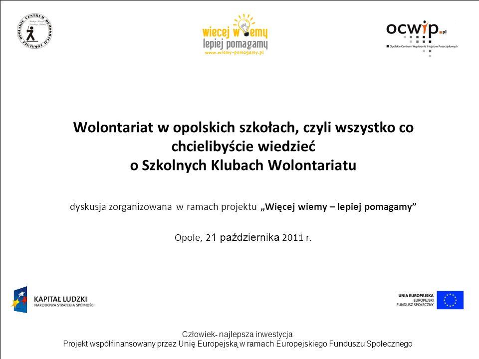 Wolontariat w opolskich szkołach, czyli wszystko co chcielibyście wiedzieć o Szkolnych Klubach Wolontariatu dyskusja zorganizowana w ramach projektu Więcej wiemy – lepiej pomagamy Opole, 2 1 października 2011 r.